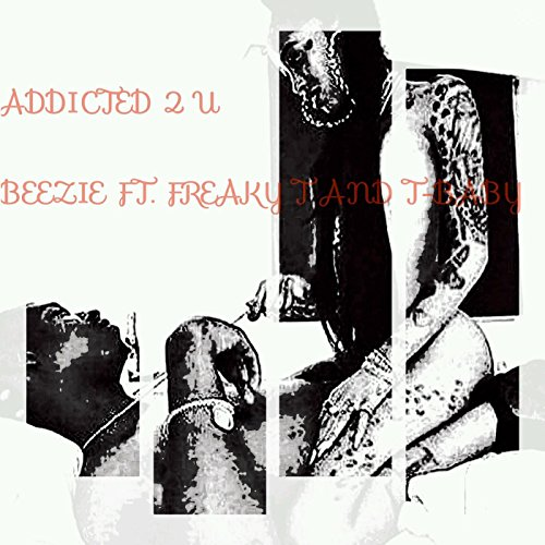 Addicted 2 U (feat. Freaky T & T-Baby) [Explicit]