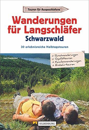 Wanderführer für Langschläfer im Schwarzwald: 30 reizvolle Halbtages-Wanderungen rund um Freiburg, Feldberg bis Baden-Baden, mit Wanderkarten zu jeder Tour