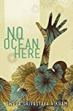 [(No Ocean Here : Stories in Verse About Women from Asia, Africa, and the Middle East)] [By (author) Sweta Srivastava Vikram ] published on (February, 2013)