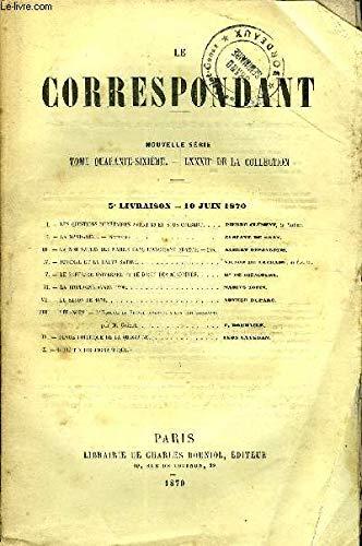 LE CORRESPONDANT TOME 46 N° 203 - I.— LES QUESTIONS MONÉTAIRES AVANT 89 ET SOUS COLBERT. .Pierre clément, de l'Institut.II.— LA MANDARINE. — Nouvelle. Gustave de Bray.III.— LA NOMINATION DES MAIRES DANS L'ANCIENNE FRANCE. — Fin. par COLLECTIF