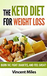KETO DIET: Burn Fat, Fight Diabetes and Feel Great! (Keto Diet Plan,Keto Living, Ketogenic Diet Recipes, Ketogenic Diet, Keto Diet, Keto Diet For Weight ... diet for beginner Book 1) (English Edition)