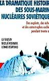 La dramatique histoire des sous-marins nucléaires soviétiques : Des exploits, des échecs et des catastrophes cachées pendant trente ans