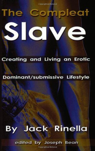 The Compleat Slave: Creating And Living An Erotic Dominant/submissive Lifestyle by Jack Rinella (1992-04-04)