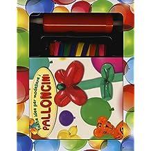 Tante idee per modellare i palloncini. Ediz. illustrata. Con gadget