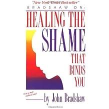 Healing the Shame That Binds You by John Bradshaw (28-Jan-1991) Paperback