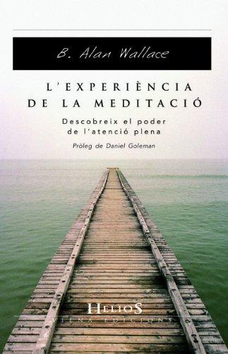 L'experiència de la meditació : descobreix el poder de l'atenció plena por B. Alan Wallace