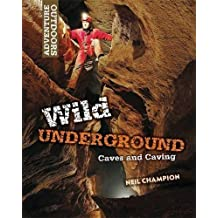 Wild Underground: Caves and Caving (Adventure Outdoors) by Neil Champion (2012-08-23)
