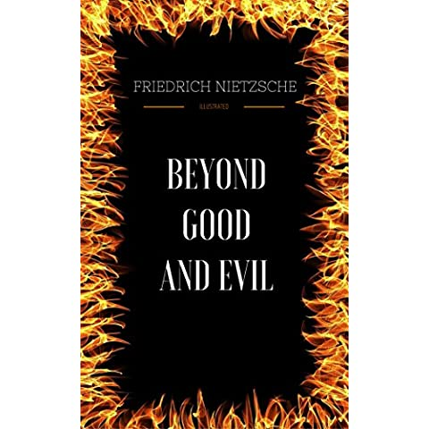 Beyond Good and Evil: By Friedrich Nietzsche  & Illustrated (English Edition)