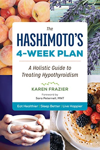 The Hashimoto's 4-Week Plan: A Holistic Guide to Treating Hypothyroidism por Karen Frazier