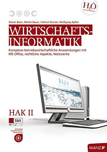 Wirtschaftsinformatik Baier/Reikerstorfer / HAK II mit Office 2007: Komplexe betriebswirtschaftliche Anwendungen mit MS Office, Rechtliche Aspekte, Netzwerke