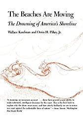 The Beaches Are Moving: The Drowning of America's Shoreline (Living with the Shore) by Wallace Kaufman (1983-12-24)