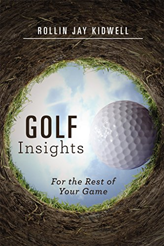 Golf Insights: For the Rest of Your Game di Rollin Kidwell