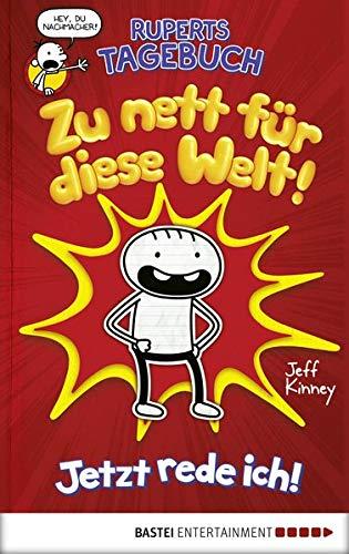 Ruperts Tagebuch - Zu nett für diese Welt!: Jetzt rede ich! (Welt Welt Reden)