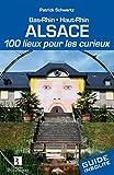 Alsace 100 lieux pour les curieux