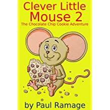 Clever Little Mouse 2: The Chocolate Chip Cookie Adventure (A Children's Picture Book) (English Edition)