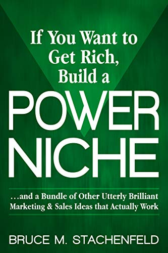 If You Want to Get Rich Build a Power Niche: And a Bundle of Other Utterly Brilliant Marketing and Sales Ideas that Actually Work (English Edition)