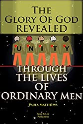 The Glory Of God Revealed Through The Lives Of Ordinary Men (English Edition)