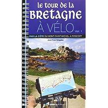 Le tour de la Bretagne à vélo : Volume 1 : Par la côte du Mont-Saint-Michel à Roscoff