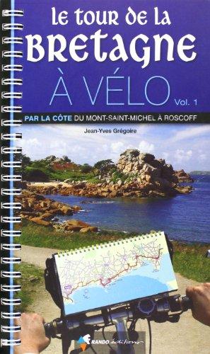 Le tour de la Bretagne  vlo : Volume 1 : Par la cte du Mont-Saint-Michel  Roscoff