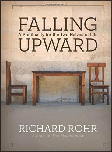 Falling Upward: A Spirituality for the Two Halves of Life por Richard Rohr