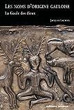 Les noms d'origine gauloise : La Gaule des dieux