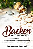 Backen mit Ingwer - 33 Rezeptideen - einfach und lecker: Winterliche Gewürzplätzchen - Muffins mit Biss - süße Desserts