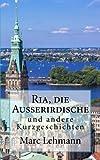 Ria, die Ausserirdische: und andere Kurzgeschichten - Marc Lehmann