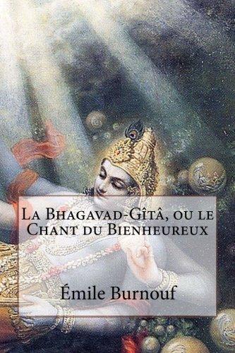 La Bhagavad-Gîtâ, ou le Chant du Bienheureux