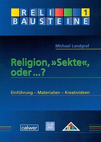 "Religion, ""Sekte"", oder...?: Einführung - Materialien - Kreativideen (ReliBausteine sekundar)"
