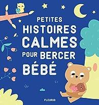 Petites histoires calmes pour bercer bébé par Isabelle Lopez Aniel