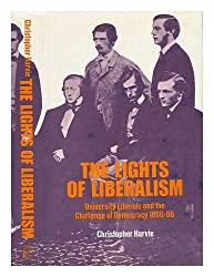 The Lights of Liberalism. University Liberals and the Challenge of Democracy 1860-86