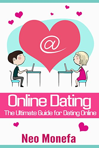 ONLINE DATING: The Ultimate Guide for Dating Online (Online Dating for Men- Online Dating for Women- Online Dating Messages- Online Dating Romance- Online Dating Success) (English Edition)