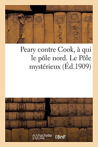 Peary contre Cook, à qui le pôle nord. Le Pôle mystérieux par Sans Auteur