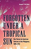 Forgotten Under a Tropical Sun: War Stories by American Veterans in the Philippines, 1898-1913