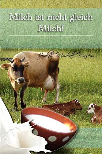 Milch ist nicht gleich Milch!: Bisher verschwiegene revolutionäre  Tatsachen zur