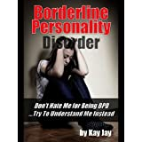 Borderline Personality Disorder: Don't Hate Me For Being BPD ...Try To Understand Me, Instead (English Edition)