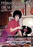 Histoire culturelle de la France au XXe siècle (Documentation photographique n°8077)