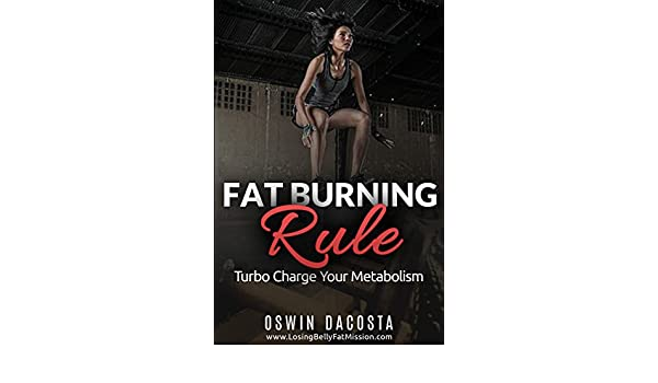 Fat Burning Rule: Turbo Charge Your Metabolism (The Fat Gobbler Book 1)