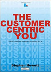 The Customer-Centric You: Making Customers the Focus of Everything You Do