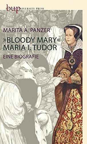 Bloody Mary - Maria I. Tudor: Eine Biografie