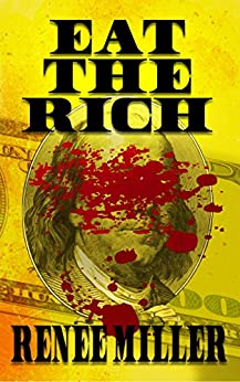 Eat the Rich by [Miller, Renee]
