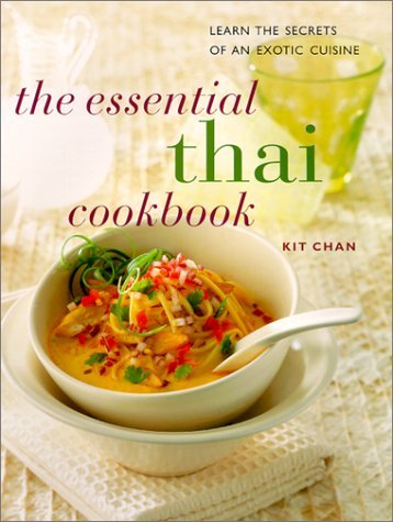 The Essential Thai Cookbook: Learn the Secrets of an Exotic Cuisine (The contemporary kitchen) by Kit Chan (30-Aug-1998) Paperback