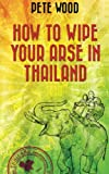 How to Wipe Your Arse in Thailand