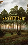 Die Entdeckung der Nachhaltigkeit - Kulturgeschichte eines Begriffs - Ulrich Grober