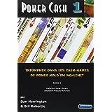 Poker Cash : Tome 1, Triompher dans les cash games de poker hold'em no-limit