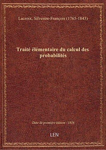 Trait lmentaire du calcul des probabilits ; par S.-F. Lacroix