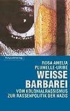 Weisse Barbarei: Vom Kolonialrassismus zur Rassenpolitik der Nazis -