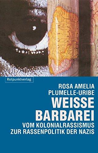 Weisse Barbarei: Vom Kolonialrassismus zur Rassenpolitik der Nazis