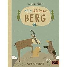 Mein kleiner Berg: 100 % Naturbuch - Vierfarbiges Papp-Bilderbuch