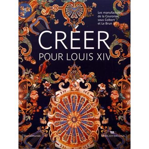 Créer pour Louis XIV, Le Brun et les manufactures de la couronne
